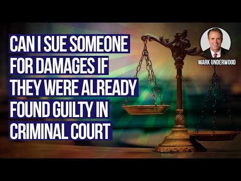 Can I sue someone for damages if they were already found guilty in criminal court?