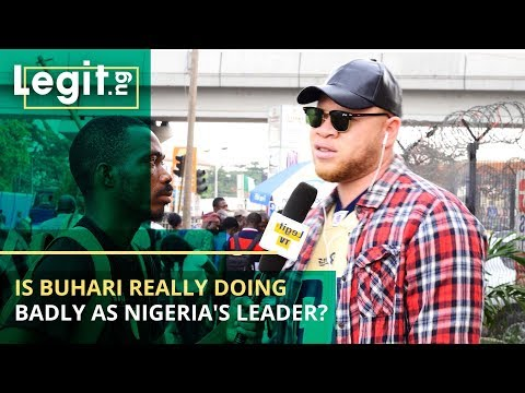 Is President Buhari Really Doing Badly As Nigeria's Leader? - Nigeria Street Gist | Legit TV