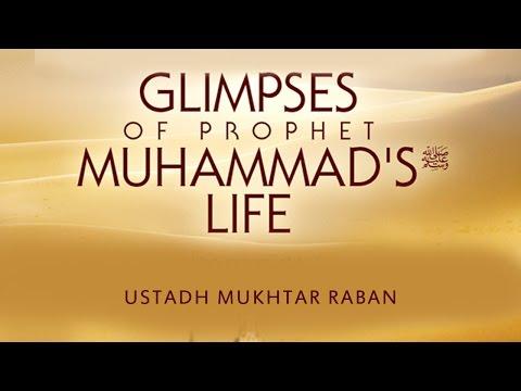 Glimpses of Prophet Muhammad's (pnuh) Life - Mukhtar Raban