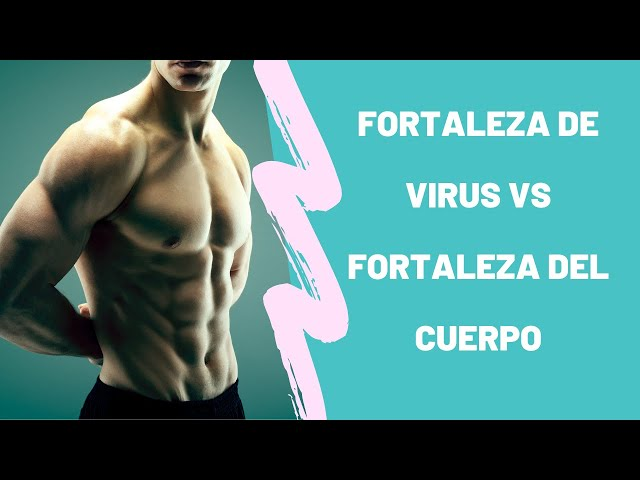 Fortaleza de virus vs Fortaleza del cuerpo