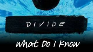 Ed Sheeran - What Do I Know [Official Audio]