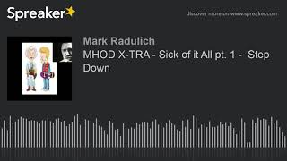MHOD X-TRA - Sick of it All pt. 1 -  Step Down