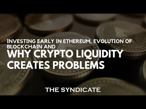 Investing Early in Ethereum, Evolution of Blockchain and Why Crypto Liquidity Creates Problems