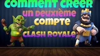 TUTO comment créer un deuxième compte clash royale !!?!
