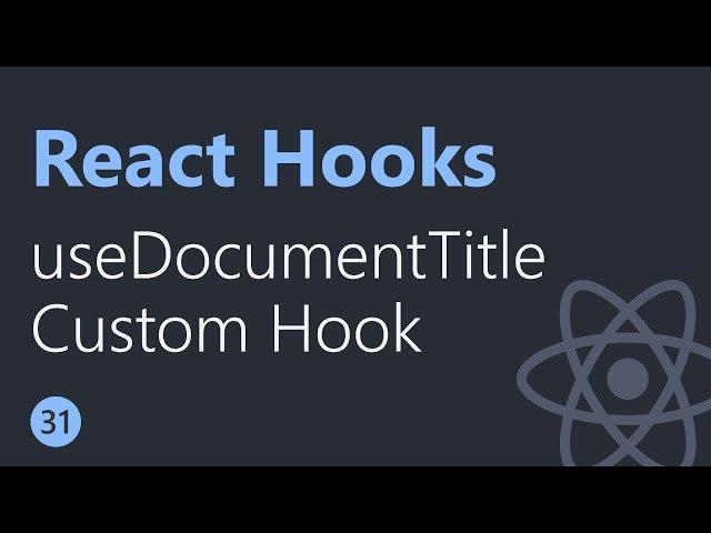 React Hooks Tutorial - 31 - useDocumentTitle Custom Hook