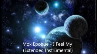 Mox Epoque - I Feel My (Extended Instrumental)