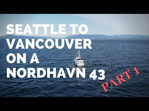20 Hours Seattle to Vancouver BC on a Nordhavn 43 [PART 1]
