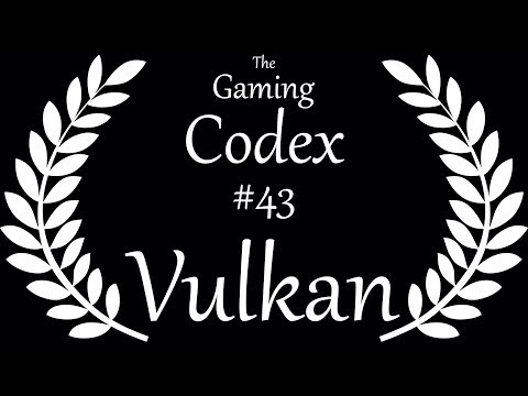 The Gaming Codex #43: Vulkan