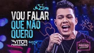 Vitor Fernandes - VOU FALAR QUE NÃO QUERO (DVD Piseiro Apaixonado)