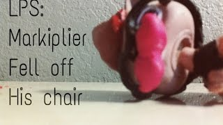 LPS: Markiplier fell off his chair