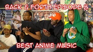 BACK & FORTH EPISODE 8: WHICH ANIME HAS THE BEST MUSIC?