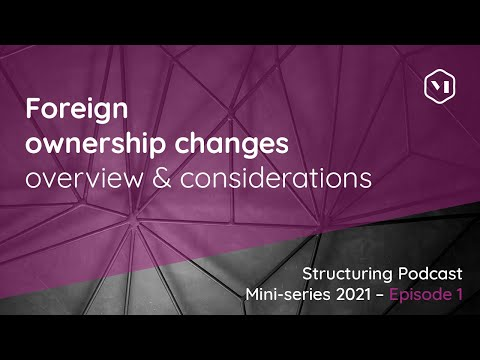 Episode 1: Foreign Ownership Changes – overview & considerations