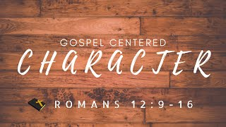 Gospel Centered Character: Sunday Morning Service 8/23/20