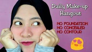 DAYLY MAKE-UP HANGOUT | NO FOUNDATION  NO CONCEALER  NO CONTOUR| FEBI UNDARI