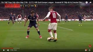 Tin Thể Thao 24h Hôm Nay (19h - 3/11): Kết Quả Europa League - Arsenal Đi Tiếp dù bị Zvezda Cầm Hòa