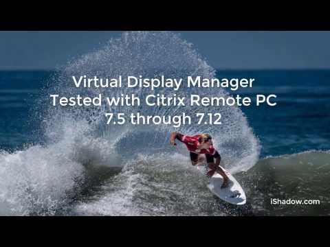 Virtual Display Manager & Citrix Remote PC