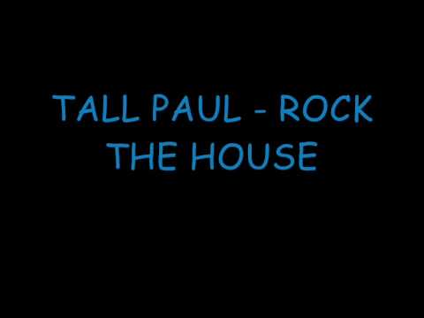 TALL PAUL ROCK THE HOUSE ( HQ )