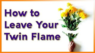 HOW TO LEAVE YOUR TWIN FLAME