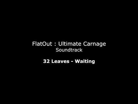 FlatOut UC Soundtrack : 32 Leaves - Waiting