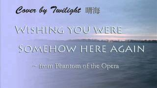 (Cover by Twilight) Wishing You Were Somehow Here Again - from the Phantom of the Opera