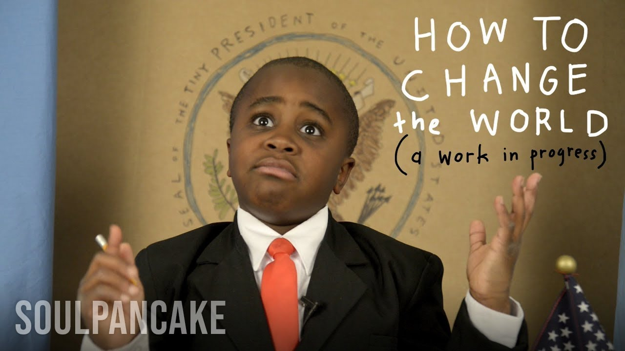 How To Change The World (a work in progress) | Kid President