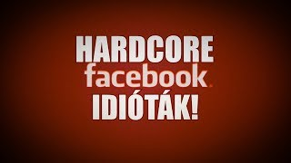 Hardcore Facebook idióták #1 (By:. Peti)