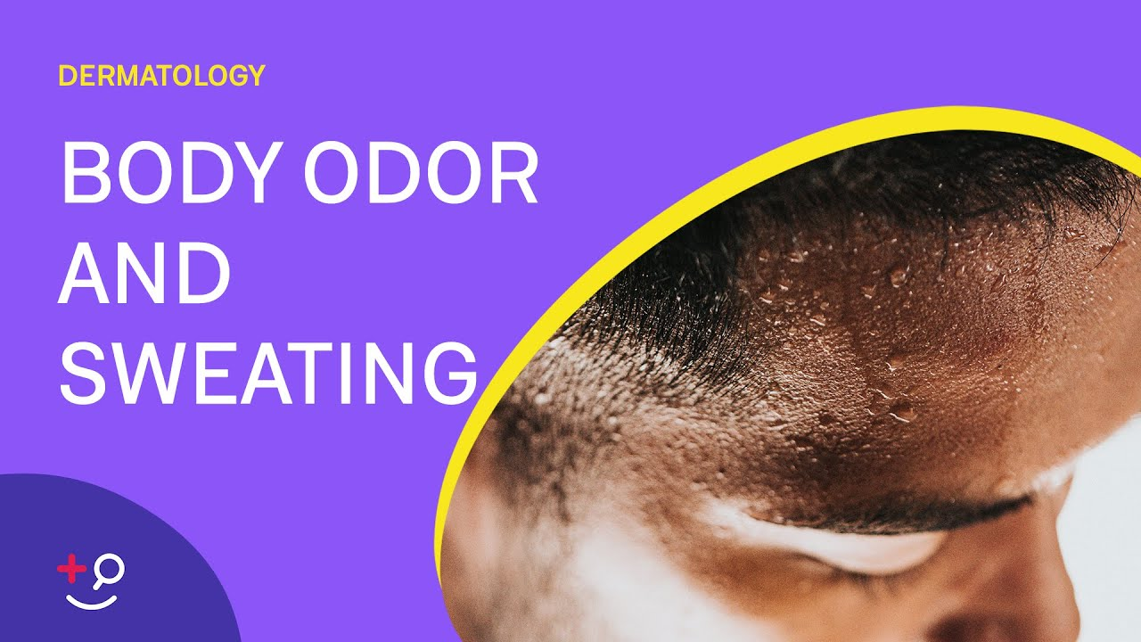 Body Odor and Sweating – Your Health University