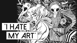 """""""I hate my art"""" 