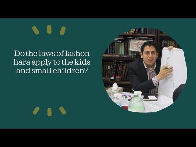 Do the laws of lashon hara apply to the kids?- Making of positive life with Rabbi Ravashi Adinyaguev
