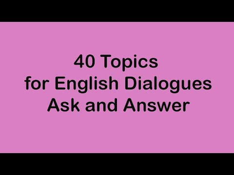 40 Topics for English Dialogues - Ask and Answer