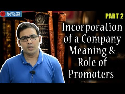 Incorporation of a Company Meaning & Role of Promoters Part 2 by Advocate Sanyog Vyas