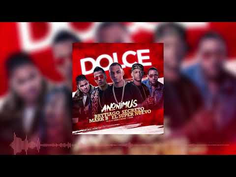 Dolce - Anonimus FT Brytiago , Secreto , El Super Nuevo , Mark B