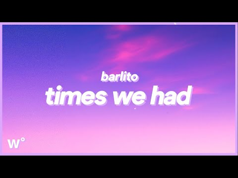 Barlito - Times We Had (Lyrics) ''Remember the times we had, the times that you and me had''