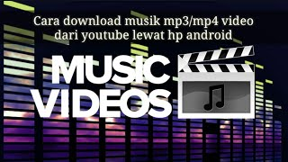 Cara Download Musik mp3 mp4 Video dari Youtube