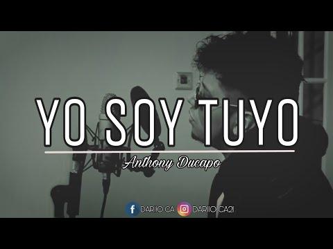Yo Soy Tuyo - Anthony Ducapo ( Letra Video Oficial )