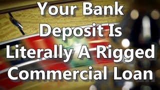 Your Bank Deposit Is Literally A Rigged Commercial Loan