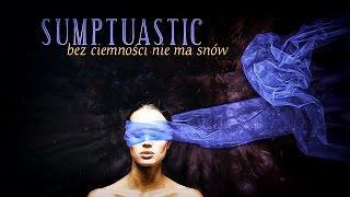 Sumptuastic - Bez ciemności nie ma snów HD
