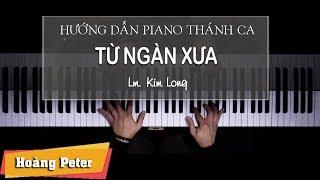 Hướng dẫn đệm Piano Thánh Ca: Từ Ngàn Xưa - Hoàng Peter