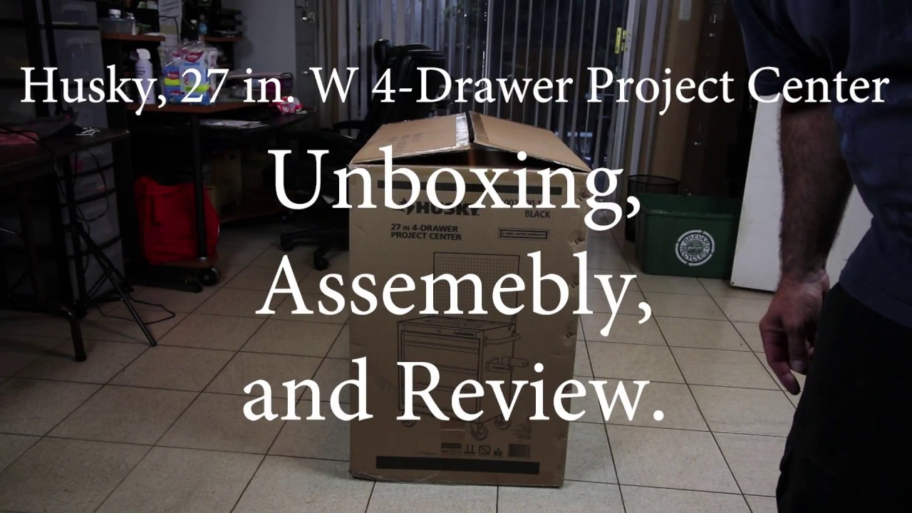 Husky 27 in. 4-Drawer Project Center. Unboxing, Assembly + Review ...