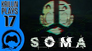 Krillin Plays: SOMA - 17 - Something Squishy This Way Comes