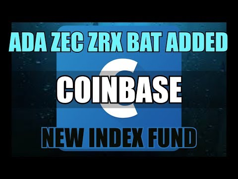 CoinBase to add Index FUND Proof! plus ADA BAT ELM ZEC ZRX