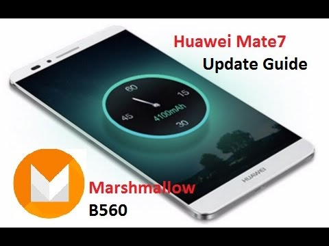 How To Upgrade Huawei Mate7 To Marshmallow B560 (All Models)