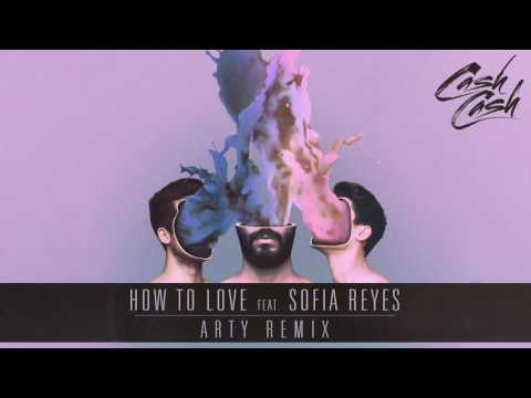 Cash Cash - How To Love feat. Sofia Reyes (Arty Remix) [Official Audio]