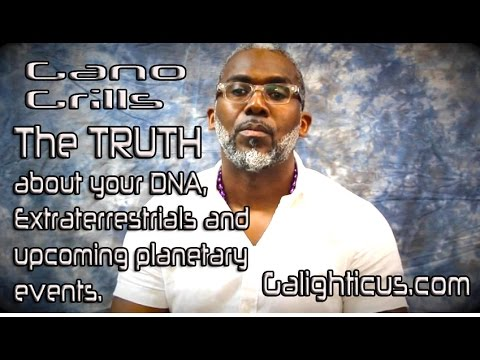 Gano Grills- The Truth about Your DNA, Extraterrestrials, and Upcoming Planetary Events