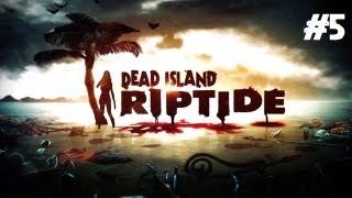 Dead Island: Riptide Playthrough - We Finally Made it to Co-op! (Part 5)