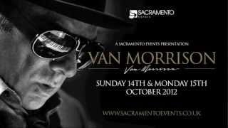 Sacramento Events pres.Van Morrison - 14th & 15th October 12. Terry Wogan Voice over advert.
