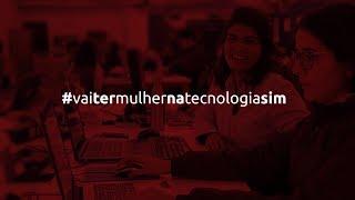#VaiTerMulherNaTecnologiaSim