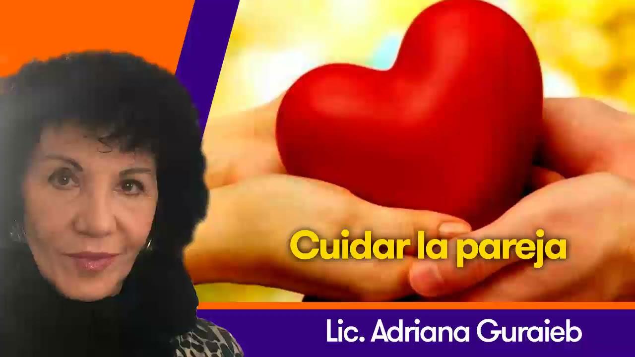 Cuidar la pareja - Lic. Adriana Guraieb