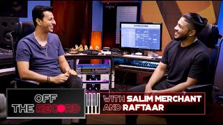Off The Record | Salim Merchant feat. Raftaar | Epsiode 2