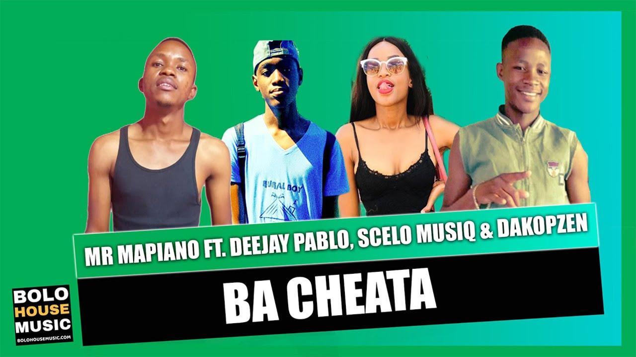 Mr Mapiano - Ba Cheata Ft. Deejay Pablo x Scelo Musiq & Dakopzen (Original)